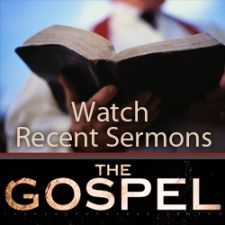Watch Recent Sermons - The Gospel